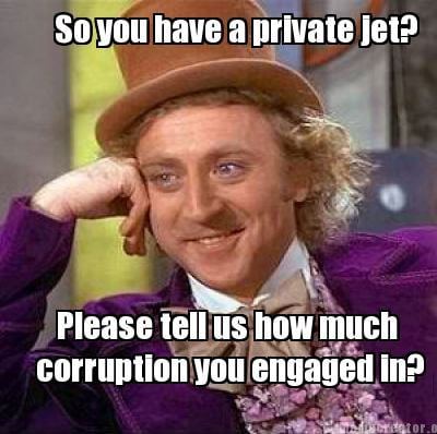 Meme Creator  So You Have A Private Jet Please Tell Us How Much Corruption