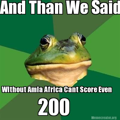 Meme Creator - And Than We Said Without Amla Africa Cant Score Even ...