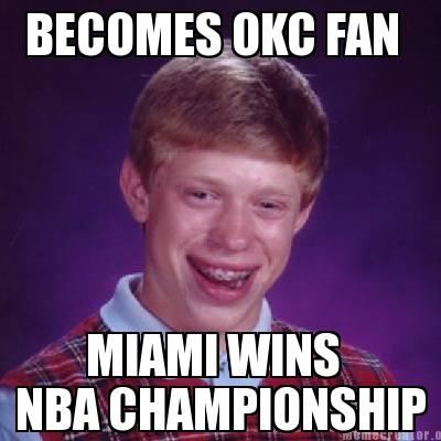Meme Creator  BECOMES OKC FAN MIAMI WINS NBA CHAMPIONSHIP