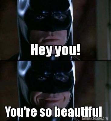Youre So Beautiful Meme you're beautiful meme related keywords ... Youre Pretty Meme