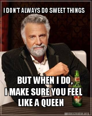 Meme Creator - I DON'T ALWAYS DO SWEET THINGS BUT WHEN I ...