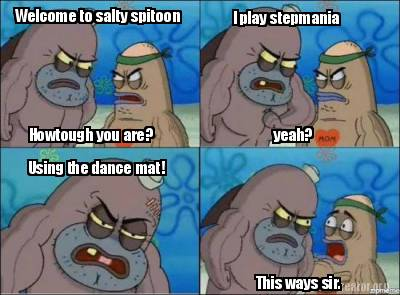 Meme Creator Welcome To Salty Spitoon Howtough You Are