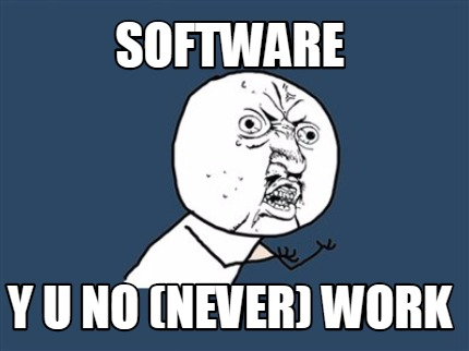 Meme Creator Software Y U No Never Work Meme Generator