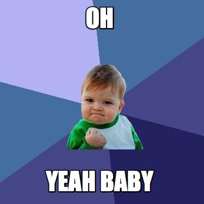 Meme Creator - OH YEAH BABY Meme Generator at MemeCreator.org!