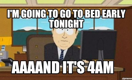 Meme Creator - Funny I'm going to go to bed early tonight ...  Go To Bed Meme