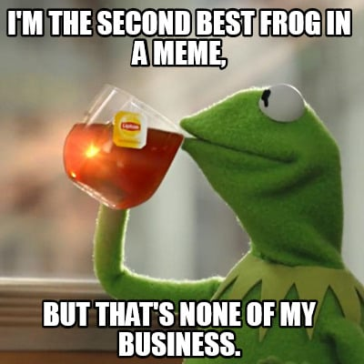 Creator i m the second best frog in a meme but that s none of my