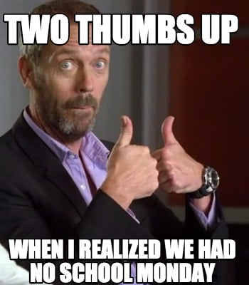 Meme Creator - Funny Two thumbs up when i realized we had ...