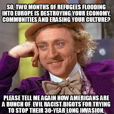So, two months of refugees flooding into Europe is destroying your ...