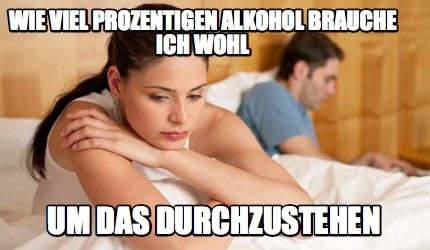 meme creator funny wie viel prozentigen alkohol brauche. Black Bedroom Furniture Sets. Home Design Ideas