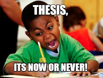 Meme Creator Thesis Its Now Or Never Meme Generator At