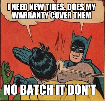 meme creator i need new tires does my warranty cover them no batch it don 39 t meme generator at. Black Bedroom Furniture Sets. Home Design Ideas
