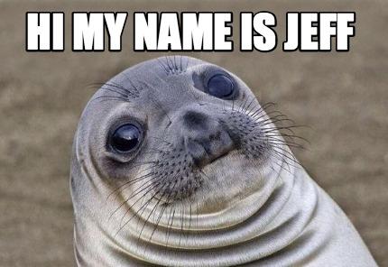 Meme Creator - Funny hi my name is jeff Meme Generator at ...
