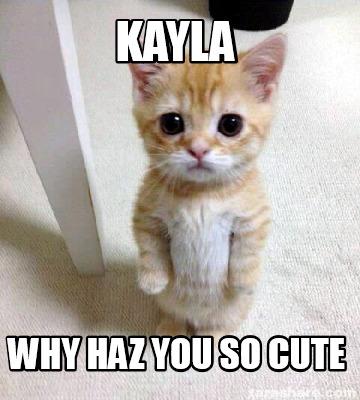 Why You So Cute Meme Meme Creator - Kayla w...