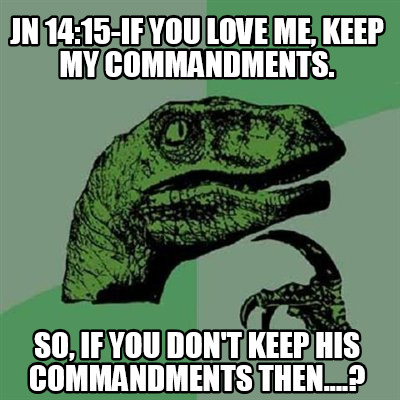 Meme Creator - Jn 14:15-If you love Me, keep My ...