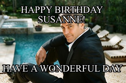 Meme Creator - Funny Happy Birthday Susanne! Have a wonderful day Meme Generator at MemeCreator.org!