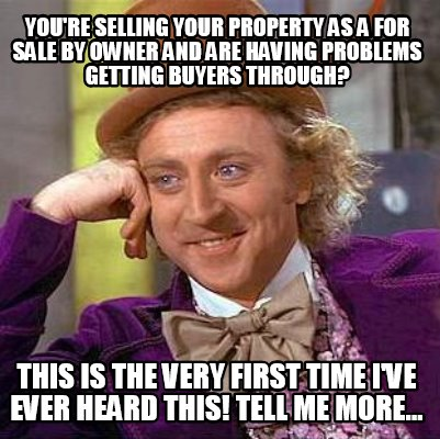 Meme Creator - You're selling your property as a for sale by owner and ...