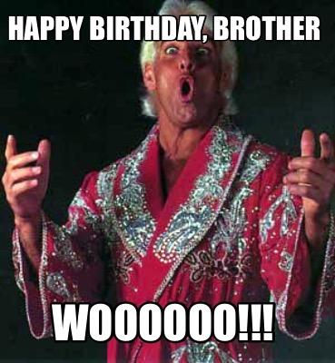 Meme Creator - Happy Birthday, Brother Woooooo!!! Meme ...